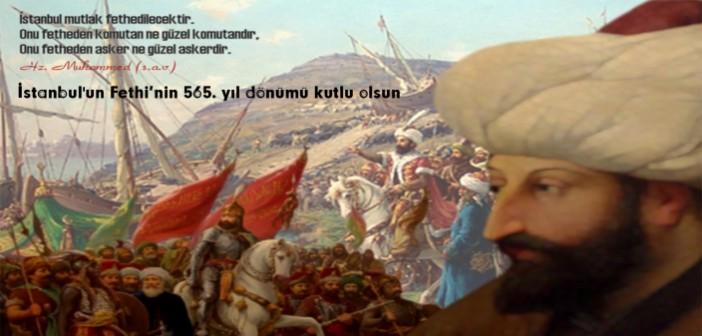 İstanbul'un Fethi'nin 565. Yıl Dönümü Kutlu Olsun